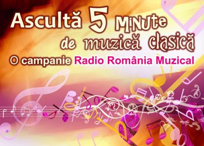 """ASCULTA 5 MINUTE DE MUZICA CLASICA!"": un proiect in colaborare cu Radio Romania Muzical"