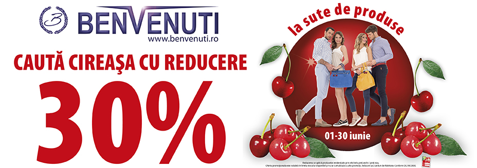Campanie cireasa reduceri Benvenuti iunie 2016